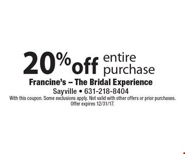 20% off entire purchase. With this coupon. Some exclusions apply. Not valid with other offers or prior purchases. Offer expires 12/31/17.