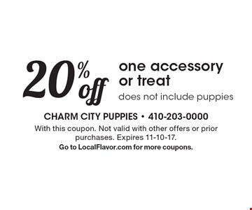 20% off one accessory or treat does. Not include puppies. With this coupon. Not valid with other offers or prior purchases. Expires 11-10-17. Go to LocalFlavor.com for more coupons.