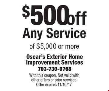 $500 off Any Service of $5,000 or more. With this coupon. Not valid with other offers or prior services. Offer expires 11/10/17.