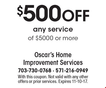 $500 OFF any service of $5000 or more. With this coupon. Not valid with any other offers or prior services. Expires 11-10-17.