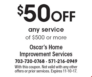 $50 OFF any service of $500 or more. With this coupon. Not valid with any other offers or prior services. Expires 11-10-17.