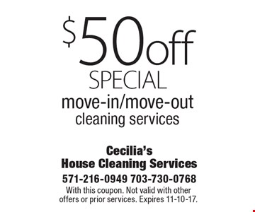 special $50 off move-in/move-out cleaning services. With this coupon. Not valid with other offers or prior services. Expires 11-10-17.