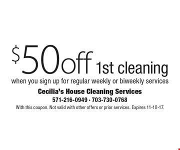 $50 off 1st cleaning when you sign up for regular weekly or biweekly services. With this coupon. Not valid with other offers or prior services. Expires 11-10-17.