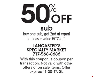 50% Off sub buy one sub, get 2nd at equal or lesser value 50% off. With this coupon. 1 coupon per transaction. Not valid with other offers or on sale items. Offer expires 11-30-17. SL