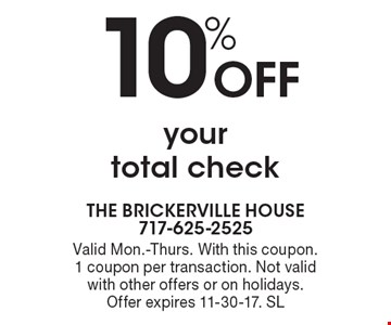 10% Off your total check. Valid Mon.-Thurs. With this coupon. 1 coupon per transaction. Not valid with other offers or on holidays. Offer expires 11-30-17. SL