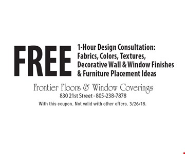 Free 1-hour design consultation: fabrics, colors, textures, decorative wall & window finishes & furniture placement ideas. With this coupon. Not valid with other offers. 3/26/18.