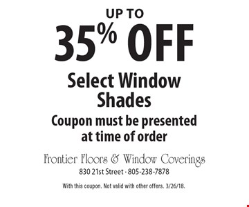 Up to 35% off select window shades. Coupon must be presented at time of order. With this coupon. Not valid with other offers. 3/26/18.