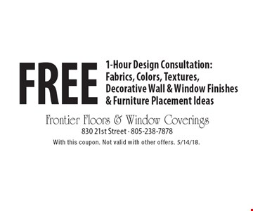 Free 1-Hour Design Consultation: Fabrics, Colors, Textures, Decorative Wall & Window Finishes & Furniture Placement Ideas. With this coupon. Not valid with other offers. 5/14/18.