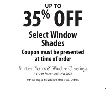 up to 35% off Select Window Shades. Coupon must be presented at time of order. With this coupon. Not valid with other offers. 5/14/18.