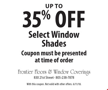 Up to 35% off Select Window Shades Coupon must be presented at time of order. With this coupon. Not valid with other offers. 6/11/18.