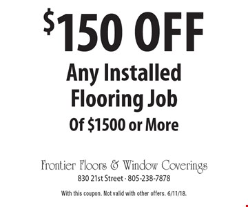 $150 off Any Installed Flooring Job Of $1500 or More. With this coupon. Not valid with other offers. 6/11/18.