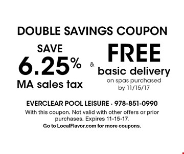 DOUBLE SAVINGS COUPON! Save 6.25% MA sales tax & free basic delivery purchased by 11/15/17. With this coupon. Not valid with other offers or prior purchases. Expires 11-15-17.Go to LocalFlavor.com for more coupons.
