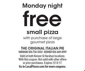 Monday night free small pizza with purchase of large gourmet pizza. Valid at both Kenner & Harahan locations. With this coupon. Not valid with other offers or prior purchases. Expires 12-8-17.Go to LocalFlavor.com for more coupons.