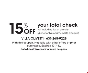 15% Off your total check. Not including tax or gratuity (dinner only) maximum $35 discount. With this coupon. Not valid with other offers or prior purchases. Expires 12-7-17.Go to LocalFlavor.com for more coupons.