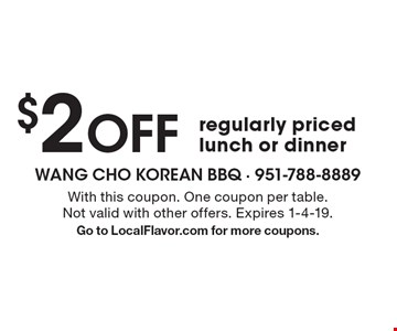 $2 off regularly priced lunch or dinner. With this coupon. One coupon per table. Not valid with other offers. Expires 1-4-19. Go to LocalFlavor.com for more coupons.