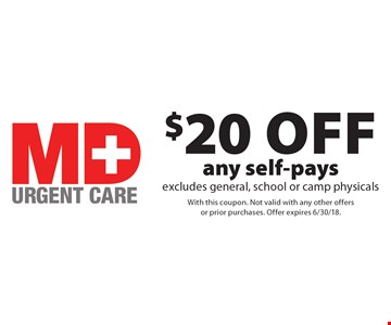 $20 OFF any self-pays excludes general, school or camp physicals. With this coupon. Not valid with any other offers or prior purchases. Offer expires 6/30/18.