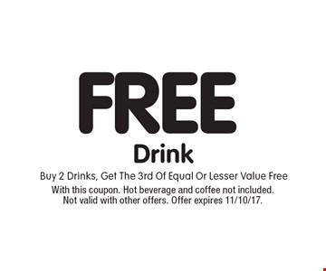 FREE Drink Buy 2 Drinks, Get The 3rd Of Equal Or Lesser Value Free. With this coupon. Hot beverage and coffee not included. Not valid with other offers. Offer expires 11/10/17.