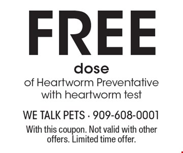 Free dose of Heartworm Preventative with heartworm test. With this coupon. Not valid with other offers. Limited time offer.