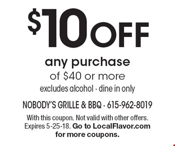 $10 OFF any purchase of $40 or more excludes alcohol - dine in only. With this coupon. Not valid with other offers. Expires 5-25-18. Go to LocalFlavor.com for more coupons.