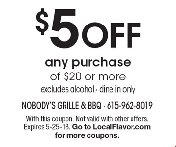 $5 OFF any purchase of $20 or more excludes alcohol - dine in only. With this coupon. Not valid with other offers. Expires 5-25-18. Go to LocalFlavor.com for more coupons.
