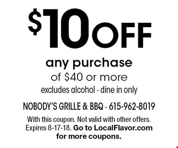 $10 OFF any purchaseof $40 or more excludes alcohol - dine in only. With this coupon. Not valid with other offers. Expires 8-17-18. Go to LocalFlavor.com for more coupons.