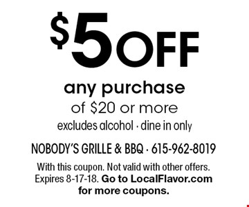 $5 OFF any purchaseof $20 or more excludes alcohol - dine in only. With this coupon. Not valid with other offers. Expires 8-17-18. Go to LocalFlavor.com for more coupons.