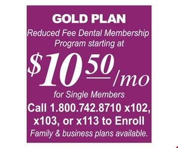 $10.50 Gold plan for single members, reduced fee dental membership program
