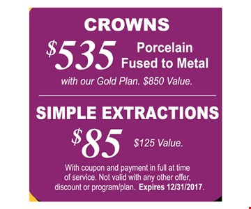 $535 crowns, porcelain fused to metal or $85 simple extractions