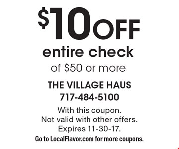 $10 OFF entire check of $50 or more. With this coupon. Not valid with other offers. Expires 11-30-17. Go to LocalFlavor.com for more coupons.