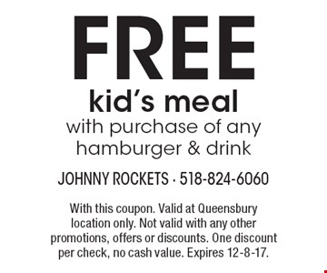 FREE kid's meal with purchase of any hamburger & drink. With this coupon. Valid at Queensbury location only. Not valid with any other promotions, offers or discounts. One discount per check, no cash value. Expires 12-8-17.