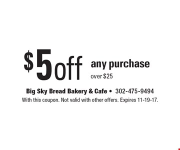 $5 off any purchase over $25. With this coupon. Not valid with other offers. Expires 11-19-17.