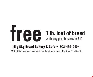 free 1 lb. loaf of bread with any purchase over $10. With this coupon. Not valid with other offers. Expires 11-19-17.