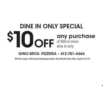 Dine In Only Special: $10 off any purchase of $60 or more. Dine in only. With this coupon. Valid only at Sharpsburg location. Not valid with other offers. Expires 4/13/18.