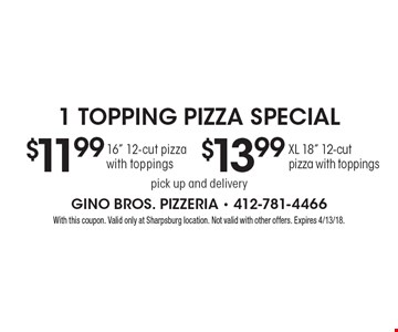 1 Topping Pizza Special: $13.99 XL 18