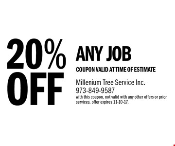 20% OFF ANY JOB. COUPON VALID AT TIME OF ESTIMATE. With this coupon. Not valid with any other offers or prior services. Offer expires 11-10-17.