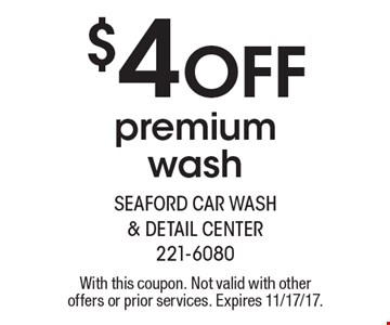 $4 off premium wash. With this coupon. Not valid with other offers or prior services. Expires 11/17/17.