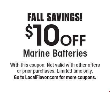 FALL SAVINGS! $10 Off Marine Batteries. With this coupon. Not valid with other offers or prior purchases. Limited time only. Go to LocalFlavor.com for more coupons.
