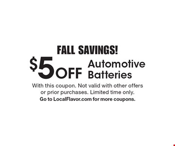 FALL SAVINGS! $5 Off Automotive Batteries. With this coupon. Not valid with other offers or prior purchases. Limited time only. Go to LocalFlavor.com for more coupons.