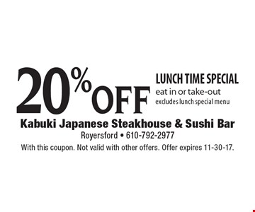 20% off lunch time special, eat in or take-out, excludes lunch special menu. With this coupon. Not valid with other offers. Offer expires 11-30-17.