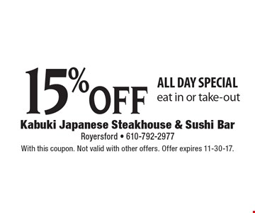 all day special, 15% off, eat in or take-out. With this coupon. Not valid with other offers. Offer expires 11-30-17.