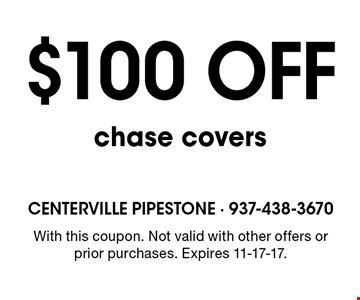 $100 off chase covers. With this coupon. Not valid with other offers or prior purchases. Expires 11-17-17.