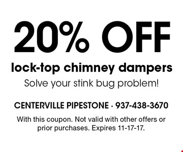 20% off lock-top chimney dampers. Solve your stink bug problem!. With this coupon. Not valid with other offers or prior purchases. Expires 11-17-17.