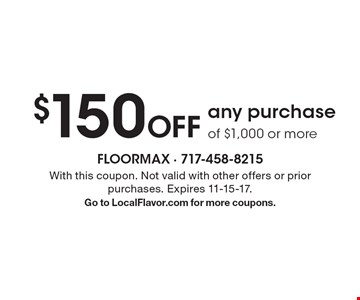 $150 Off any purchase of $1,000 or more. With this coupon. Not valid with other offers or prior purchases. Expires 11-15-17. Go to LocalFlavor.com for more coupons.