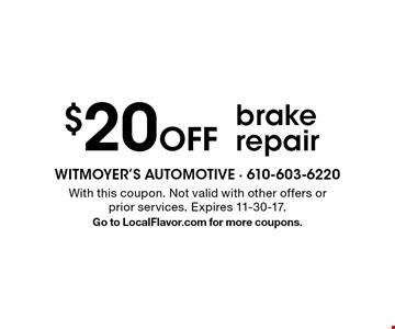 $20 Off brake repair. With this coupon. Not valid with other offers or prior services. Expires 11-30-17.Go to LocalFlavor.com for more coupons.