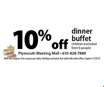 10% off dinner buffet - children excluded - limit 6 people. With this coupon. One coupon per table. Holidays excluded. Not valid with other offers. Expires 11/10/17.