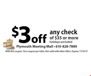 $3 off any check of $35 or more - holidays excluded. With this coupon. One coupon per table. Not valid with other offers. Expires 11/10/17.