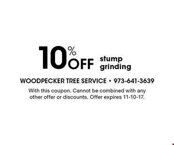 10% Off stump grinding. With this coupon. Cannot be combined with any other offer or discounts. Offer expires 11-10-17.