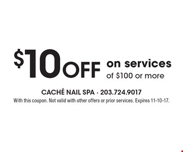 $10 OFF on services of $100 or more. With this coupon. Not valid with other offers or prior services. Expires 11-10-17.