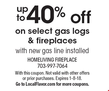 40% off on select gas logs & fireplaceswith new gas line installed. With this coupon. Not valid with other offers or prior purchases. Expires 1-8-18.Go to LocalFlavor.com for more coupons.