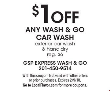 $1 OFF ANY WASH & GO CAR WASH. Exterior car wash & hand dry, reg. $6. With this coupon. Not valid with other offers or prior purchases. Expires 2/9/18. Go to LocalFlavor.com for more coupons.